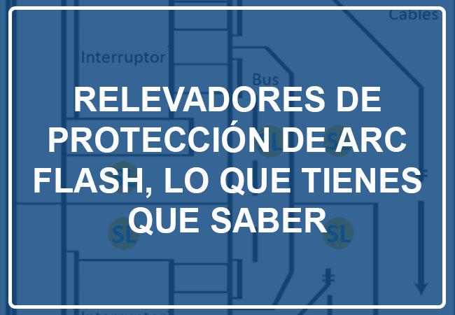 RELEVADORES DE PROTECCIÓN DE ARC FLASH